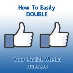 how-to-easily-double-your-social-media-success