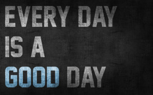 every-day-is-a-good-day