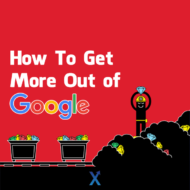How To Get More Out of Google